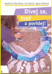 Dívej se, tvoř a povídej! : artefiletika pro předškoláky a mladší školáky  (odkaz v elektronickém katalogu)