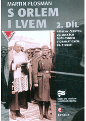 S orlem i lvem. 2. díl, Příběhy českých vojenských duchovních v dramatickém dvacátém století  (odkaz v elektronickém katalogu)