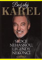 Božský Karel : srdce nehasnou, legendy nekončí  (odkaz v elektronickém katalogu)