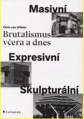 Brutalismus včera a dnes : masivní, expresivní, skulpturální  (odkaz v elektronickém katalogu)