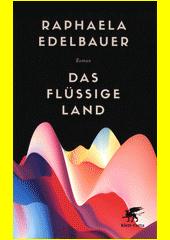 Das flüssige Land : Roman  (odkaz v elektronickém katalogu)