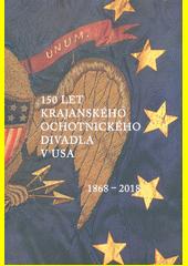 150 let krajanského ochotnického divadla v USA 1868-2018  (odkaz v elektronickém katalogu)