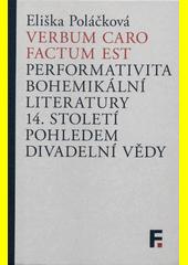Verbum caro factum est : performativita bohemikální literatury 14. století pohledem divadelní vědy  (odkaz v elektronickém katalogu)