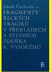 Fragmenty řeckých tragiků v překladech a studiích Zdeňka K. Vysokého  (odkaz v elektronickém katalogu)