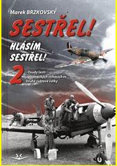Sestřel! Hlásím sestřel! 2 : osudy šesti spojeneckých stíhacích es Druhé světové války  (odkaz v elektronickém katalogu)