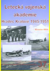 Letecká vojenská akademie Hradec Králové 1945-1951  (odkaz v elektronickém katalogu)