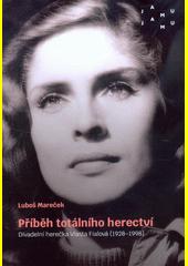 Příběh totálního herectví : divadelní herečka Vlasta Fialová (1928-1998)  (odkaz v elektronickém katalogu)
