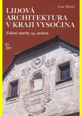 Lidová architektura v Kraji Vysočina : zděné stavby 19. století  (odkaz v elektronickém katalogu)