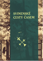 Svinenské cesty časem  (odkaz v elektronickém katalogu)