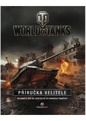 World of tanks : roll out : příručka velitele / Tom Hatfield ; překlad: Jakub Goner (odkaz v elektronickém katalogu)