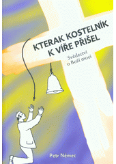 Kterak kostelník k víře přišel : svědectví o Boží moci  (odkaz v elektronickém katalogu)