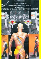 Spirální stabilizace páteře : léčba výhřezu meziobratlového disku a skoliózy : metoda Spirální stabilizace páteře : SMíšek Systém  (odkaz v elektronickém katalogu)