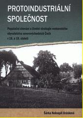 Protoindustriální společnost : populační chování a životní strategie venkovského obyvatelstva severovýchodních Čech v 18. a 19. století  (odkaz v elektronickém katalogu)