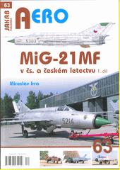 MiG-21MF v čs. a českém letectvu. I. díl  (odkaz v elektronickém katalogu)