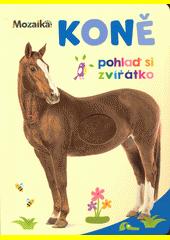 Koně : pohlaď si zvířátko (odkaz v elektronickém katalogu)