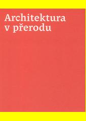 Architektura v přerodu : 1945-1948, 1989-1992  (odkaz v elektronickém katalogu)