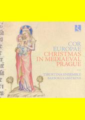 Cor Europae : Christmas in Mediaeval Prague (odkaz v elektronickém katalogu)