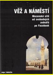 Věž a náměstí : mocenské sítě od svobodných zednářů po Facebook  (odkaz v elektronickém katalogu)