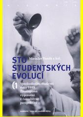 Sto studentských evolucí : vysokoškolští studenti roku 1989 : životopisná vyprávění v časosběrné perspektivě. 1. svazek  (odkaz v elektronickém katalogu)