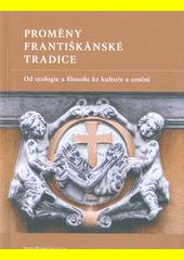 Proměny františkánské tradice : od teologie a filosofie ke kultuře a umění  (odkaz v elektronickém katalogu)