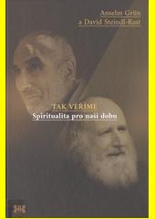 Tak věříme : spiritualita pro naši dobu  (odkaz v elektronickém katalogu)