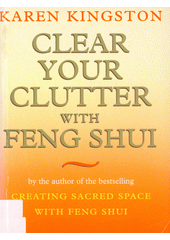 Clear your clutter with feng shui  (odkaz v elektronickém katalogu)