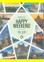 Prožijte happy weekend : 1 rok - 52 cílů po celé Evropě  (odkaz v elektronickém katalogu)
