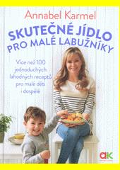 Skutečné jídlo pro malé labužníky : více než 100 jednoduchých lahodných receptů pro malé děti i dospělé  (odkaz v elektronickém katalogu)