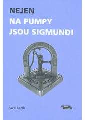 Nejen na pumpy jsou Sigmundi : výbor vzpomínek na významné podnikatele  (odkaz v elektronickém katalogu)