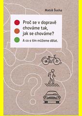 Proč se v dopravě chováme tak, jak se chováme? : a co s tím můžeme dělat  (odkaz v elektronickém katalogu)