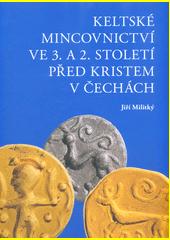 Keltské mincovnictví ve 3. a 2. století před Kristem v Čechách = Keltisches Münzwesen im 3. und 2. Jahrhundert vor Christus in Böhmen  (odkaz v elektronickém katalogu)
