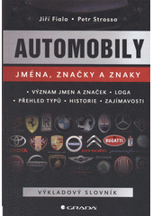 Automobily : jména, značky a znaky : význam jmen a značek, loga, přehled typů, historie, zajímavosti : výkladový slovník  (odkaz v elektronickém katalogu)