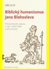 Biblický humanismus Jana Blahoslava : překlad Nového zákona z roku 1564 (odkaz v elektronickém katalogu)