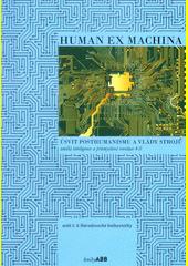 Human ex machina : úsvit posthumanismu a vlády strojů : umělá inteligence a průmyslová revoluce 4.0  (odkaz v elektronickém katalogu)
