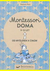 Montessori doma : 9-12 let : od myšlenek k činům  (odkaz v elektronickém katalogu)