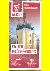 Na kole krajinou jihočeského baroka : 10 tipů na cyklistický výlet  (odkaz v elektronickém katalogu)