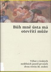 Bůh mně ústa má otevříti může : výbor z českých nedělních postil prvních dvou třetin 18. století  (odkaz v elektronickém katalogu)