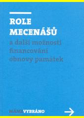 Role mecenášů : a další možnosti financování obnovy památek (odkaz v elektronickém katalogu)