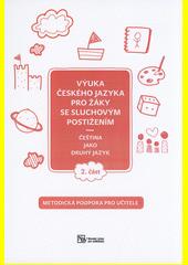 Výuka českého jazyka pro žáky se sluchovým postižením : čeština jako druhý jazyk. 2. část, Metodická podpora pro učitele  (odkaz v elektronickém katalogu)