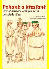 Pohané a křesťané : christianizace českých zemí ve středověku  (odkaz v elektronickém katalogu)