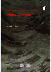 Kritika v pohybu : literární kritika a metakritika 90. let 20. století  (odkaz v elektronickém katalogu)