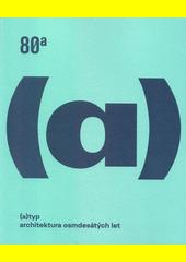 (A)typ : architektura osmdesátých let  (odkaz v elektronickém katalogu)