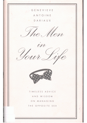 The men in your life : timeless advice and wisdom on managing the opposite sex  (odkaz v elektronickém katalogu)