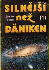 Silnější než Däniken. (Kniha třetí) / Zdeněk Patrick (odkaz v elektronickém katalogu)