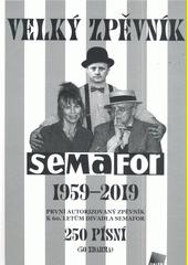 Velký zpěvník Semafor 1959-2019 : první autorizovaný zpěvník k 60. letům Divadla Semafor : 250 písní (50 zdarma) (odkaz v elektronickém katalogu)