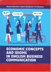 Economic concepts and idioms in English business communication  (odkaz v elektronickém katalogu)