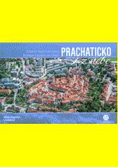 Prachaticko z nebe = Prachatice Region from heaven = Die Region Prachatice vom Himmel  (odkaz v elektronickém katalogu)