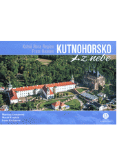 Kutnohorsko z nebe = Kutná Hora Region from heaven  (odkaz v elektronickém katalogu)