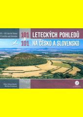 101 + 101 leteckých pohledů na Česko a Slovensko = 101 + 101 aerial views of Czechia and Slovakia  (odkaz v elektronickém katalogu)