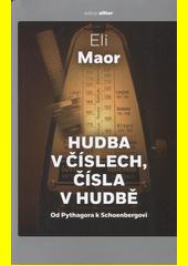 Hudba v číslech, čísla v hudbě : od Pythagora k Schoenbergovi  (odkaz v elektronickém katalogu)